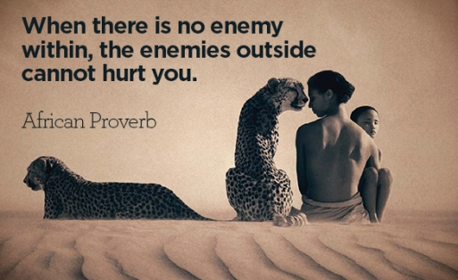 When there is no enemy within, the enemies outside cannot hurt you. African proverb